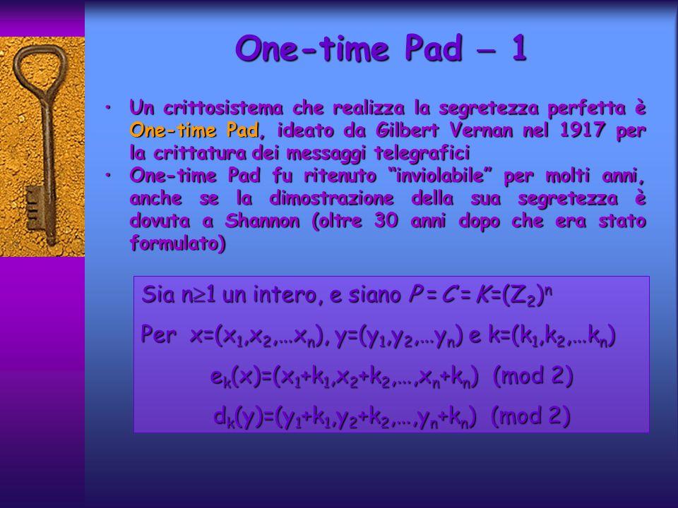 Un crittosistema che realizza la segretezza perfetta è One-time Pad, ideato da Gilbert Vernan nel 1917 per la crittatura dei messaggi telegraficiUn cr