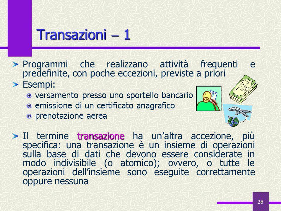26 Transazioni 1 Programmi che realizzano attività frequenti e predefinite, con poche eccezioni, previste a priori Esempi: versamento presso uno sport