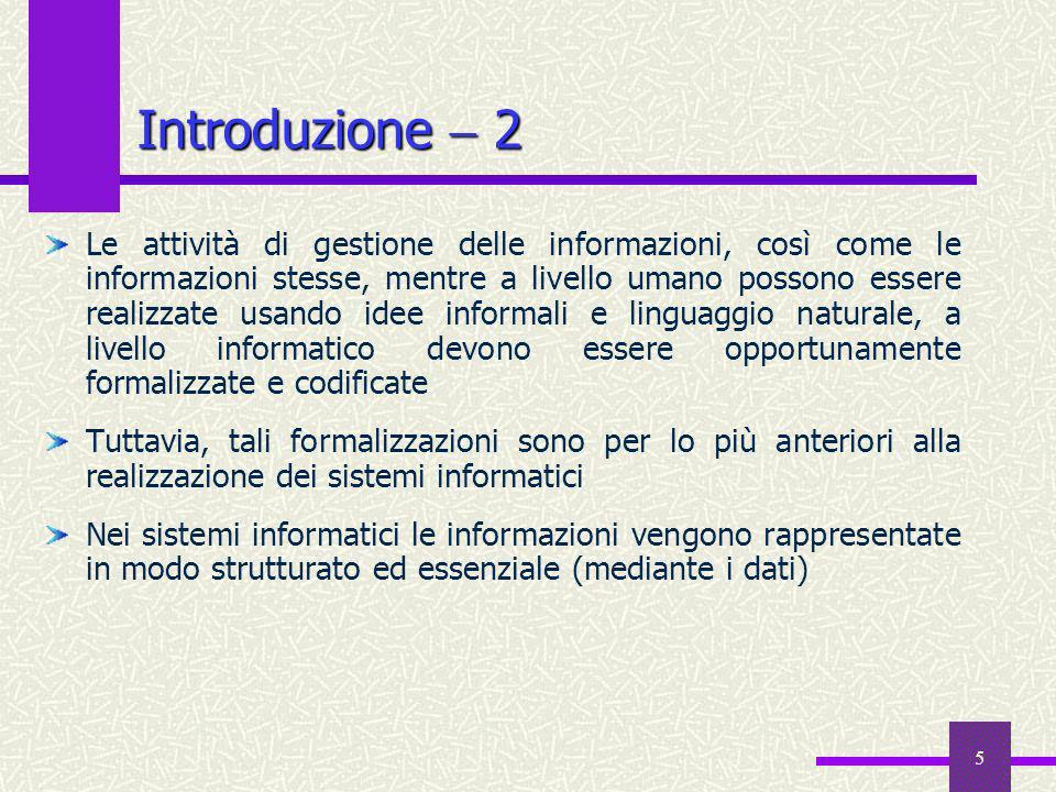 5 Introduzione 2 Le attività di gestione delle informazioni, così come le informazioni stesse, mentre a livello umano possono essere realizzate usando
