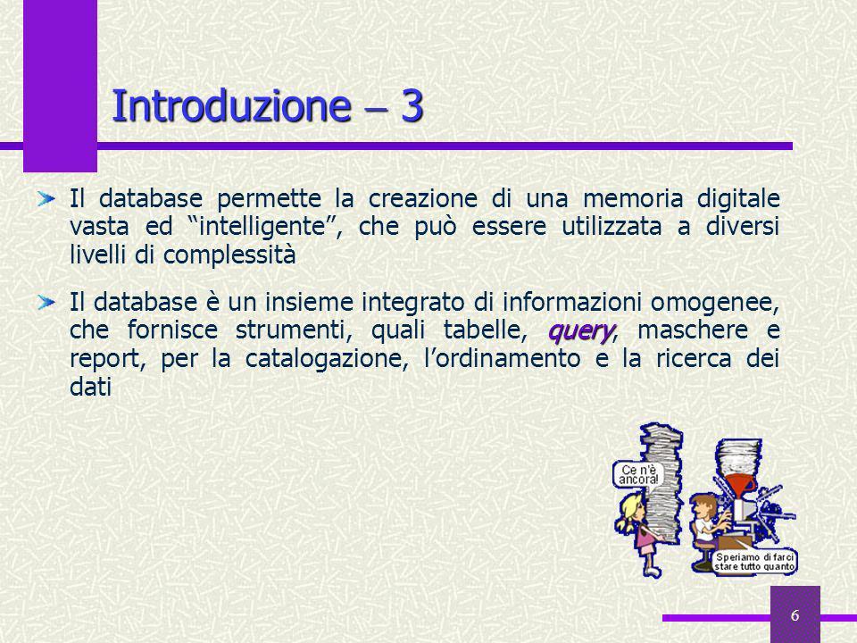 6 Introduzione 3 Il database permette la creazione di una memoria digitale vasta ed intelligente, che può essere utilizzata a diversi livelli di compl