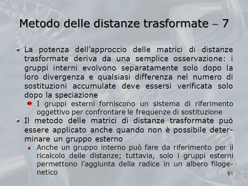 Metodo delle distanze trasformate 7 61 La potenza dellapproccio delle matrici di distanze trasformate deriva da una semplice osservazione: i gruppi in