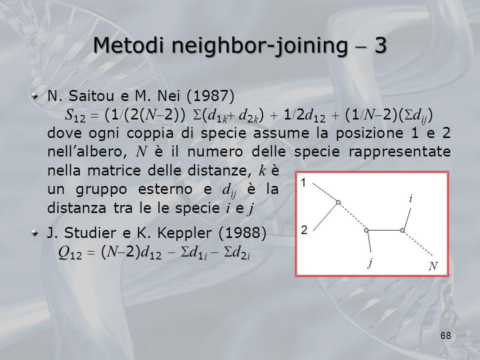 Metodi neighbor-joining 3 68 un gruppo esterno e d ij è la distanza tra le le specie i e j J. Studier e K. Keppler (1988) Q 12 ( N2) d 12 d 1 i d 2 i