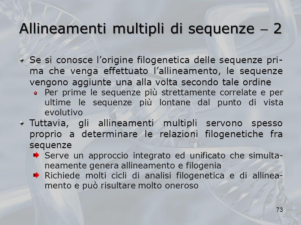 Allineamenti multipli di sequenze 2 73 Se si conosce lorigine filogenetica delle sequenze pri- ma che venga effettuato lallineamento, le sequenze veng