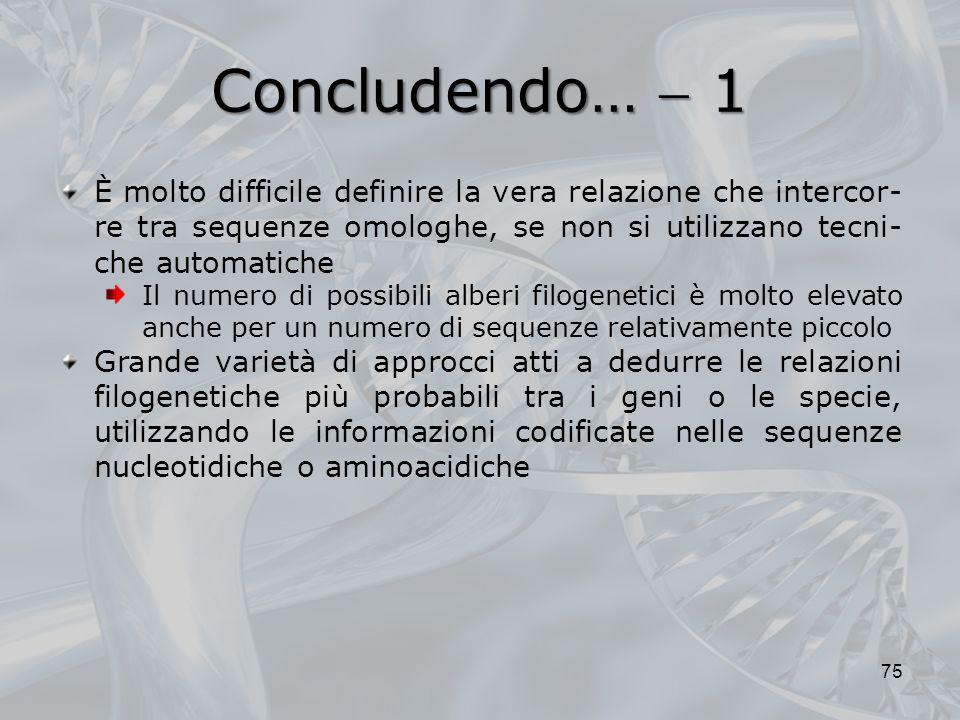 Concludendo… 1 75 È molto difficile definire la vera relazione che intercor- re tra sequenze omologhe, se non si utilizzano tecni- che automatiche Il
