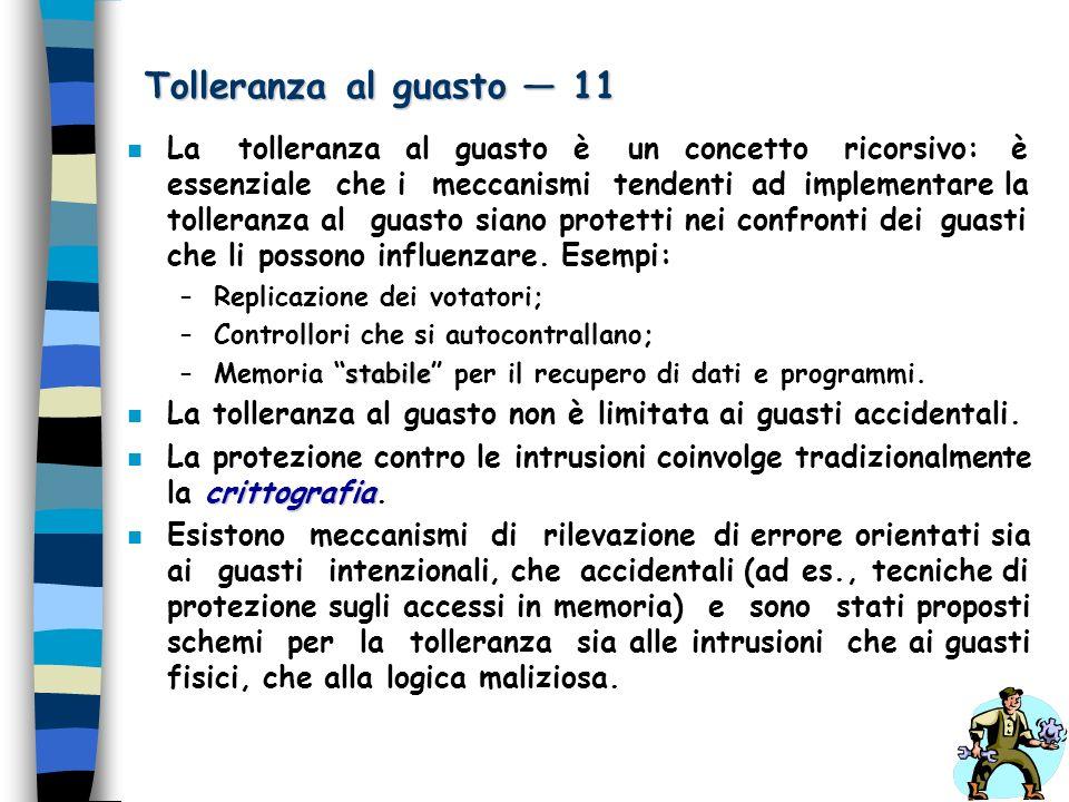 Tolleranza al guasto 11 n La tolleranza al guasto è un concetto ricorsivo: è essenziale che i meccanismi tendenti ad implementare la tolleranza al gua