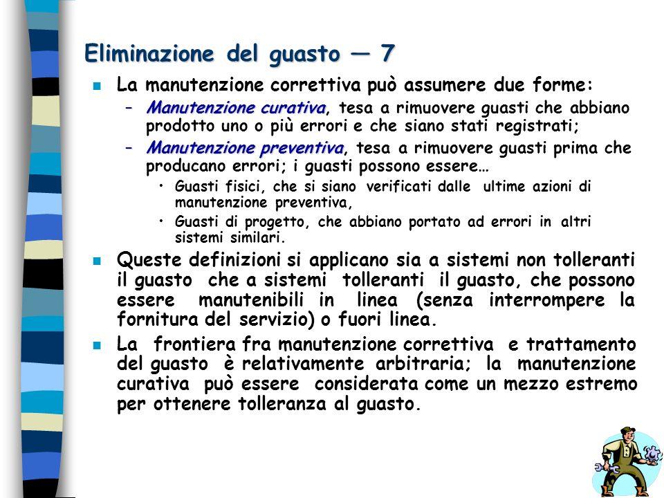 Eliminazione del guasto 7 n La manutenzione correttiva può assumere due forme: –Manutenzione curativa –Manutenzione curativa, tesa a rimuovere guasti