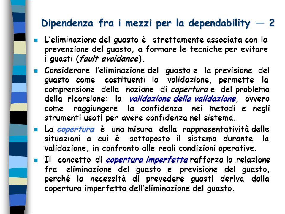 Dipendenza fra i mezzi per la dependability 2 fault avoidance n Leliminazione del guasto è strettamente associata con la prevenzione del guasto, a for