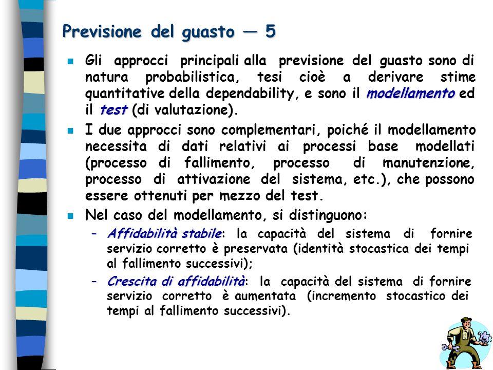 Previsione del guasto 5 modellamento test n Gli approcci principali alla previsione del guasto sono di natura probabilistica, tesi cioè a derivare sti