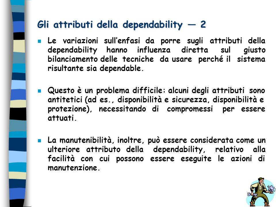Gli attributi della dependability 2 n Le variazioni sullenfasi da porre sugli attributi della dependability hanno influenza diretta sul giusto bilanci