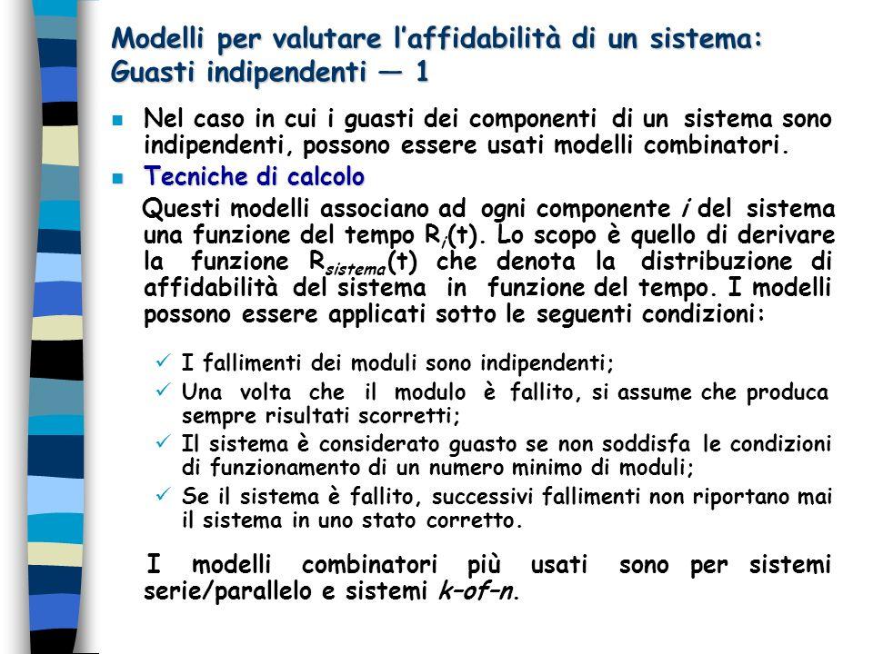 Modelli per valutare laffidabilità di un sistema: Guasti indipendenti 1 n Nel caso in cui i guasti dei componenti di un sistema sono indipendenti, pos