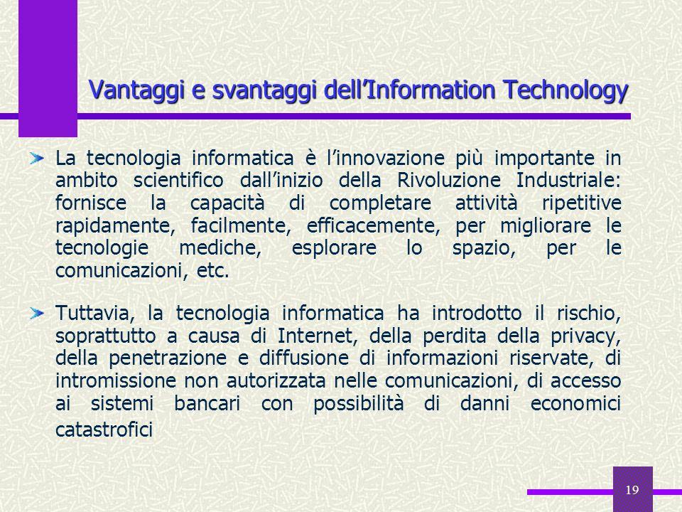 19 Vantaggi e svantaggi dellInformation Technology La tecnologia informatica è linnovazione più importante in ambito scientifico dallinizio della Rivo