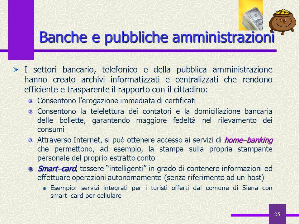25 Banche e pubbliche amministrazioni I settori bancario, telefonico e della pubblica amministrazione hanno creato archivi informatizzati e centralizz