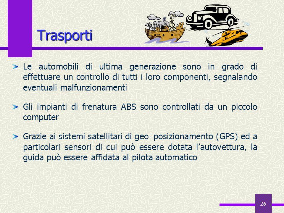 26 Trasporti Le automobili di ultima generazione sono in grado di effettuare un controllo di tutti i loro componenti, segnalando eventuali malfunziona