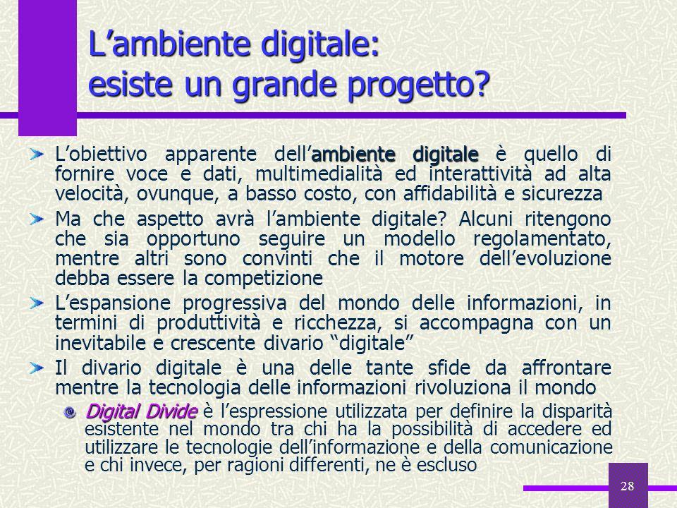 28 Lambiente digitale: esiste un grande progetto? ambiente digitale Lobiettivo apparente dellambiente digitale è quello di fornire voce e dati, multim
