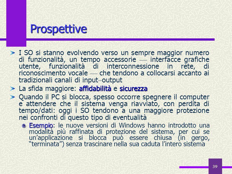 39 Prospettive I SO si stanno evolvendo verso un sempre maggior numero di funzionalità, un tempo accessorie interfacce grafiche utente, funzionalità d