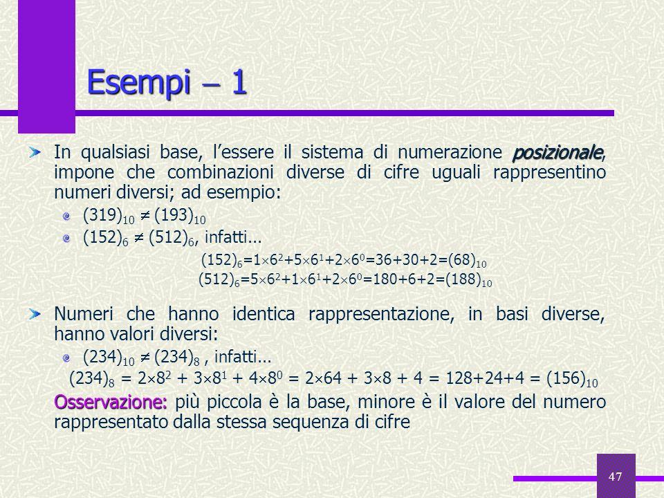 47 Esempi 1 posizionale In qualsiasi base, lessere il sistema di numerazione posizionale, impone che combinazioni diverse di cifre uguali rappresentin