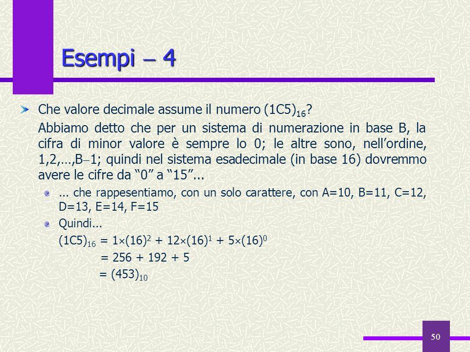 50 Che valore decimale assume il numero (1C5) 16 ? Abbiamo detto che per un sistema di numerazione in base B, la cifra di minor valore è sempre lo 0;