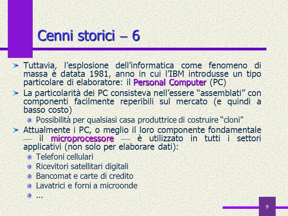 9 Cenni storici 6 Personal Computer Tuttavia, lesplosione dellinformatica come fenomeno di massa è datata 1981, anno in cui lIBM introdusse un tipo pa