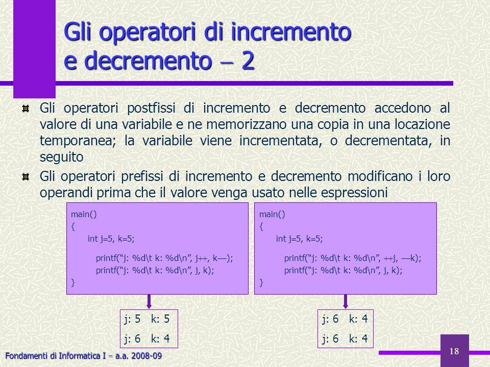 Fondamenti di Informatica I a.a. 2008-09 18 Gli operatori postfissi di incremento e decremento accedono al valore di una variabile e ne memorizzano un