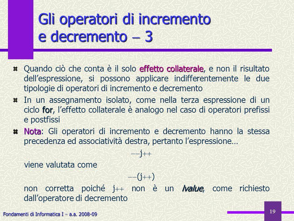 Fondamenti di Informatica I a.a. 2008-09 19 effetto collaterale Quando ciò che conta è il solo effetto collaterale, e non il risultato dellespressione
