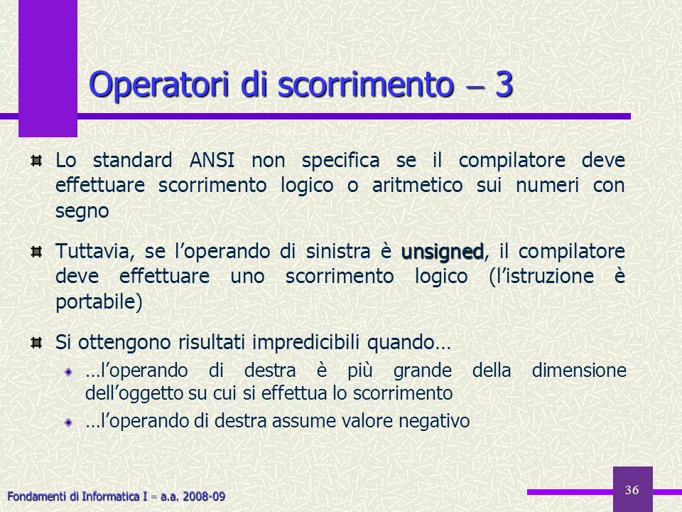 Fondamenti di Informatica I a.a. 2008-09 36 Lo standard ANSI non specifica se il compilatore deve effettuare scorrimento logico o aritmetico sui numer
