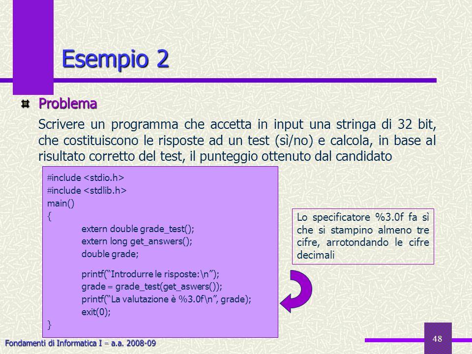 Fondamenti di Informatica I a.a. 2008-09 48 Esempio 2 Problema Scrivere un programma che accetta in input una stringa di 32 bit, che costituiscono le