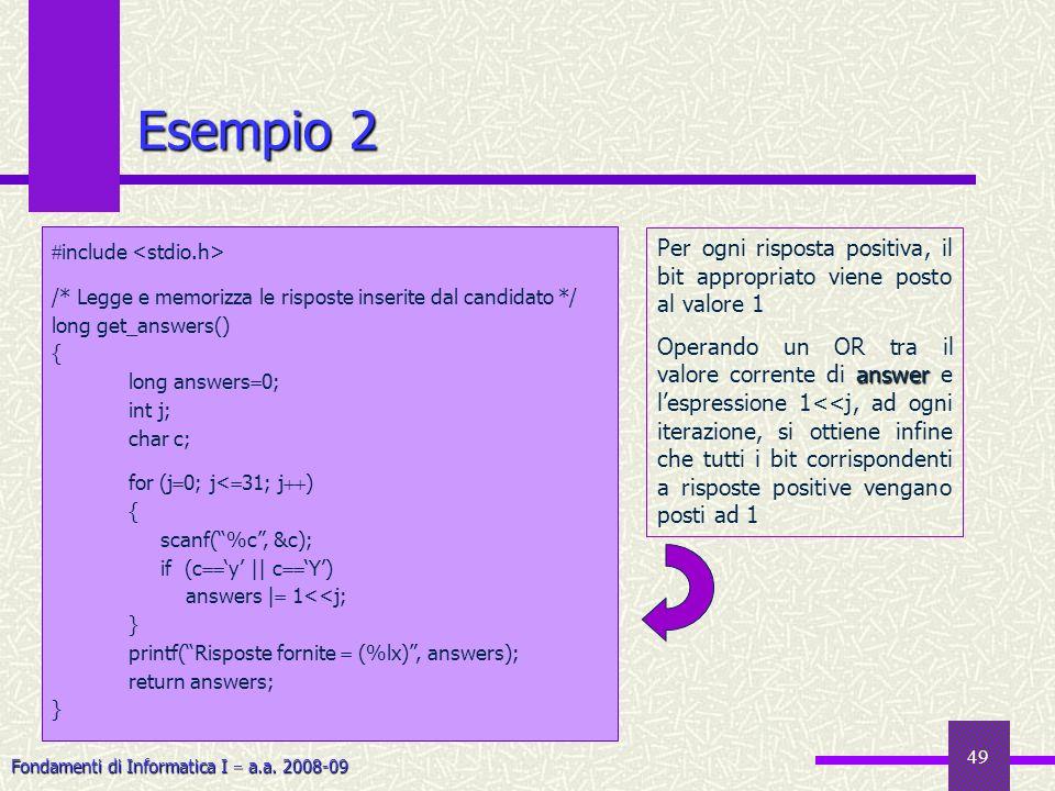 Fondamenti di Informatica I a.a. 2008-09 49 Esempio 2 include /* Legge e memorizza le risposte inserite dal candidato */ long get_answers() { long ans