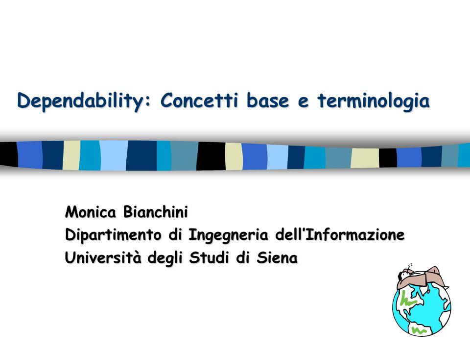 Dependability: Concetti base e terminologia Monica Bianchini Dipartimento di Ingegneria dellInformazione Università degli Studi di Siena