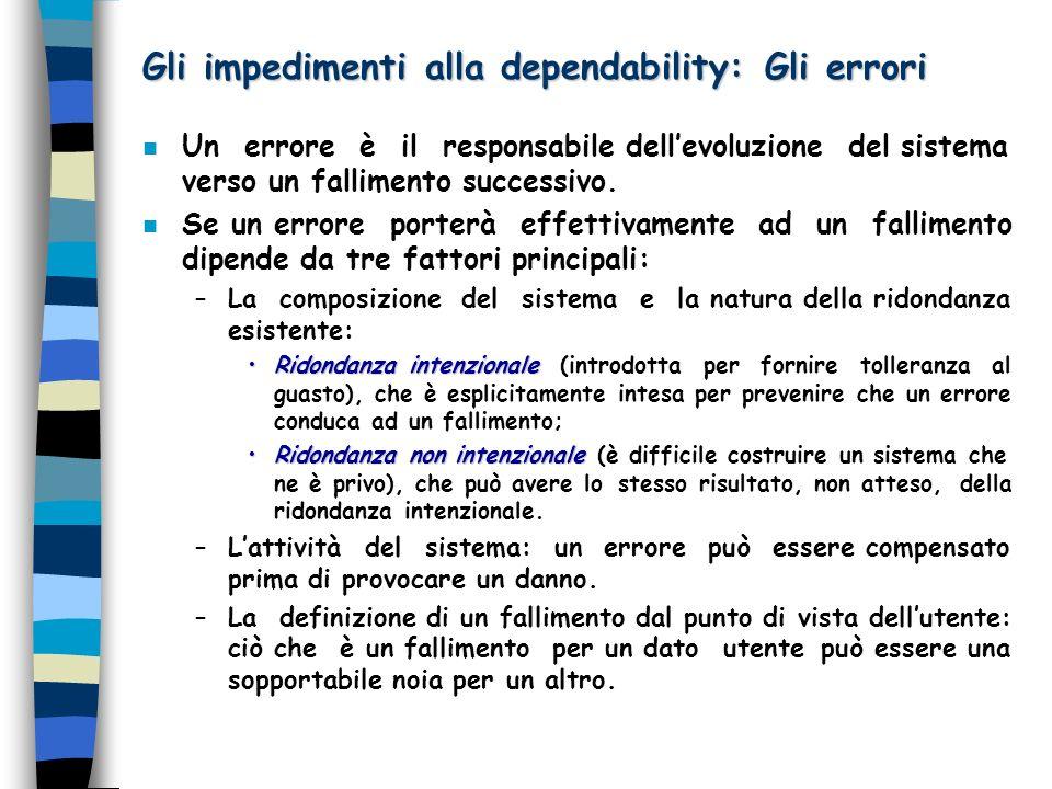 Gli impedimenti alla dependability: Gli errori n Un errore è il responsabile dellevoluzione del sistema verso un fallimento successivo.
