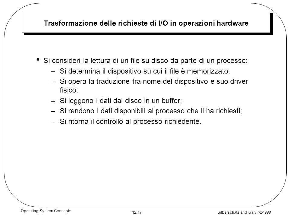 Silberschatz and Galvin 1999 12.17 Operating System Concepts Trasformazione delle richieste di I/O in operazioni hardware Si consideri la lettura di u