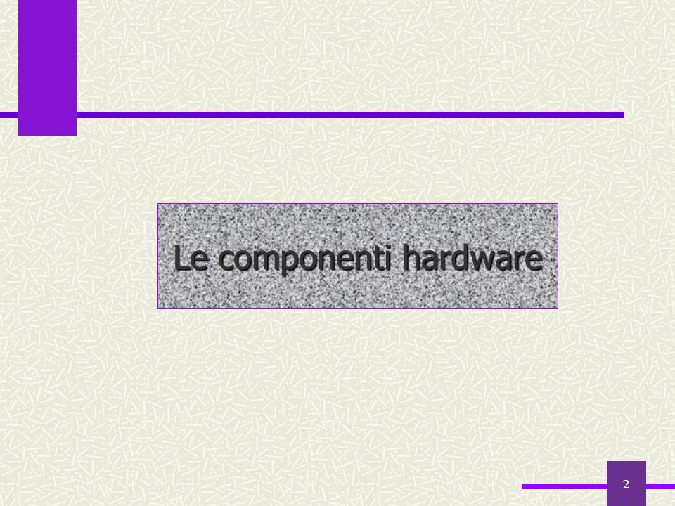 2 Le componenti hardware