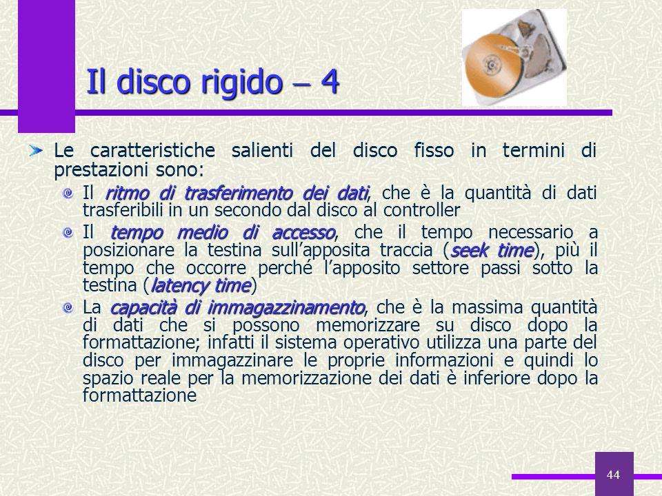 44 Il disco rigido 4 Le caratteristiche salienti del disco fisso in termini di prestazioni sono: ritmo di trasferimento dei dati Il ritmo di trasferim