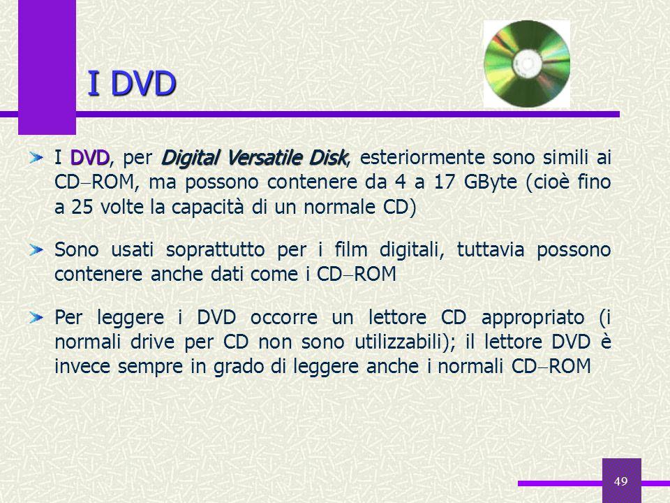 49 I DVD DVDDigital Versatile Disk I DVD, per Digital Versatile Disk, esteriormente sono simili ai CD ROM, ma possono contenere da 4 a 17 GByte (cioè