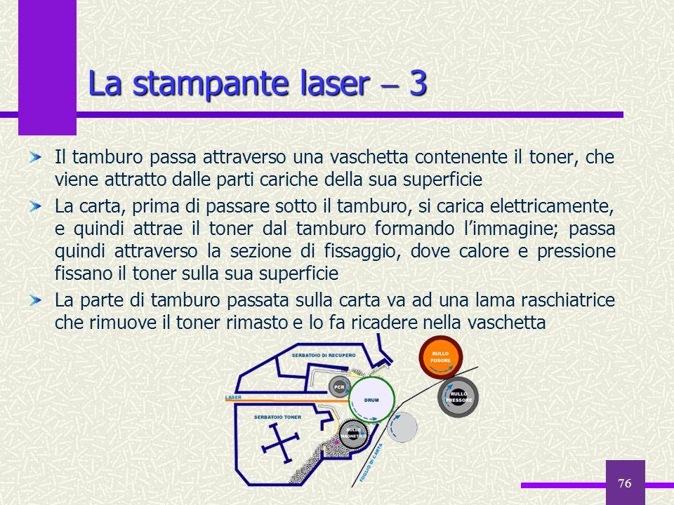 76 La stampante laser 3 Il tamburo passa attraverso una vaschetta contenente il toner, che viene attratto dalle parti cariche della sua superficie La