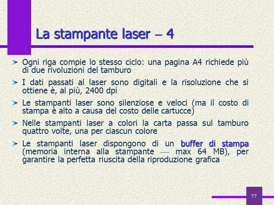 77 La stampante laser 4 Ogni riga compie lo stesso ciclo: una pagina A4 richiede più di due rivoluzioni del tamburo I dati passati al laser sono digit