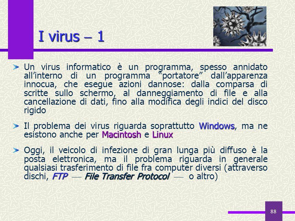 88 I virus 1 Un virus informatico è un programma, spesso annidato allinterno di un programma portatore dallapparenza innocua, che esegue azioni dannos