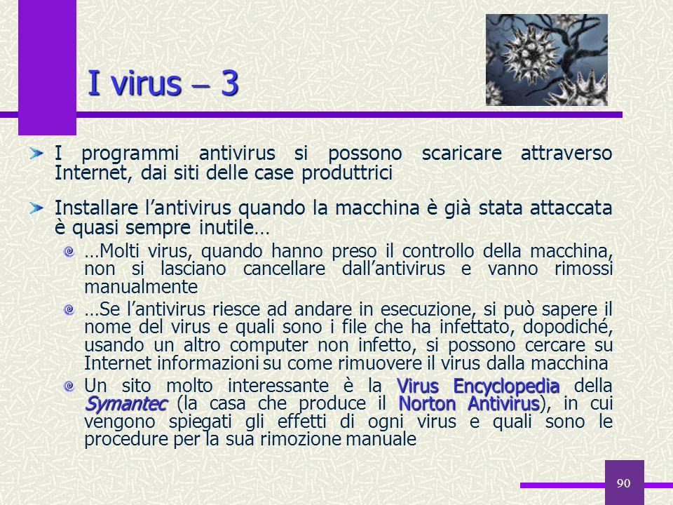 90 I virus 3 I programmi antivirus si possono scaricare attraverso Internet, dai siti delle case produttrici Installare lantivirus quando la macchina
