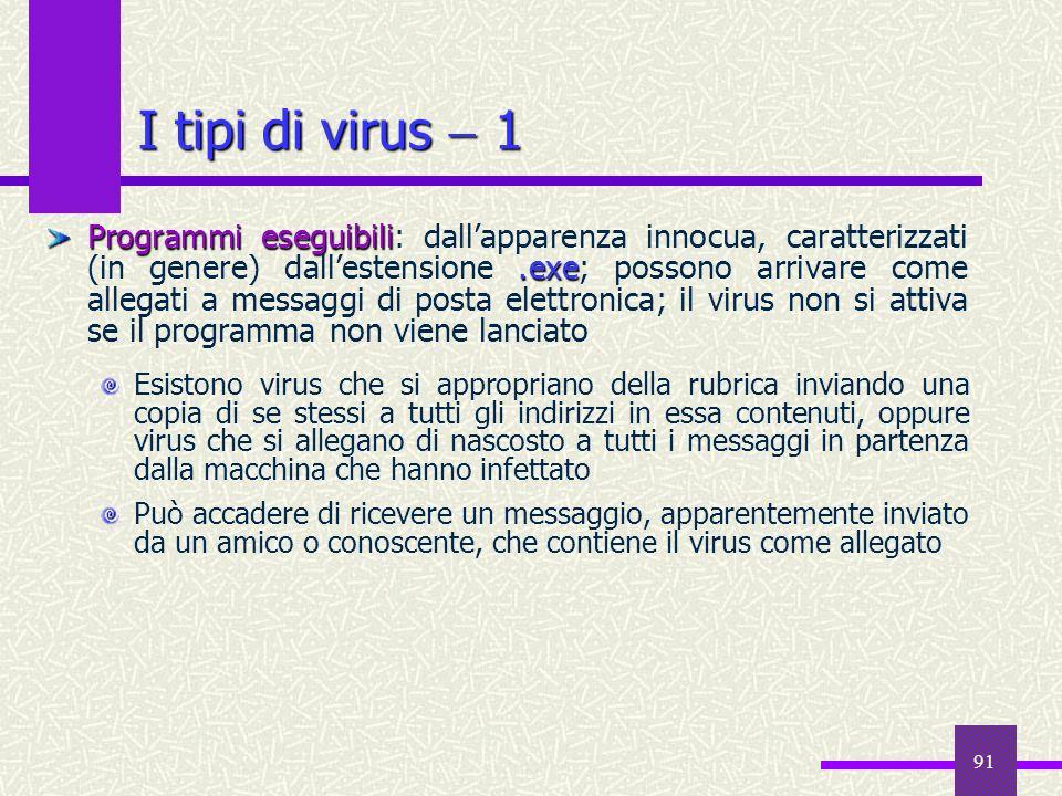 91 I tipi di virus 1 Programmi eseguibili.exe Programmi eseguibili: dallapparenza innocua, caratterizzati (in genere) dallestensione.exe; possono arri