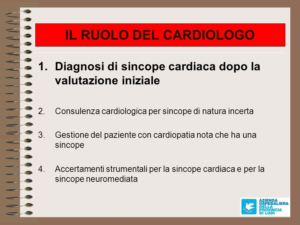 IL RUOLO DEL CARDIOLOGO 1.Diagnosi di sincope cardiaca dopo la valutazione iniziale 2.Consulenza cardiologica per sincope di natura incerta 3.Gestione