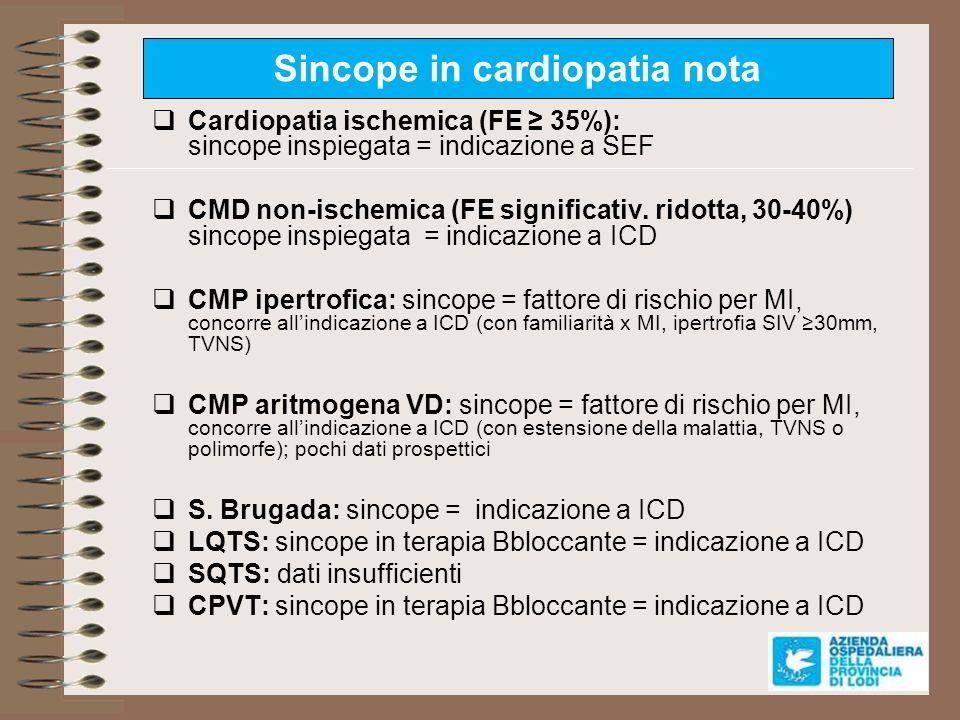 Sincope in cardiopatia nota Cardiopatia ischemica (FE 35%): sincope inspiegata = indicazione a SEF CMD non-ischemica (FE significativ. ridotta, 30-40%