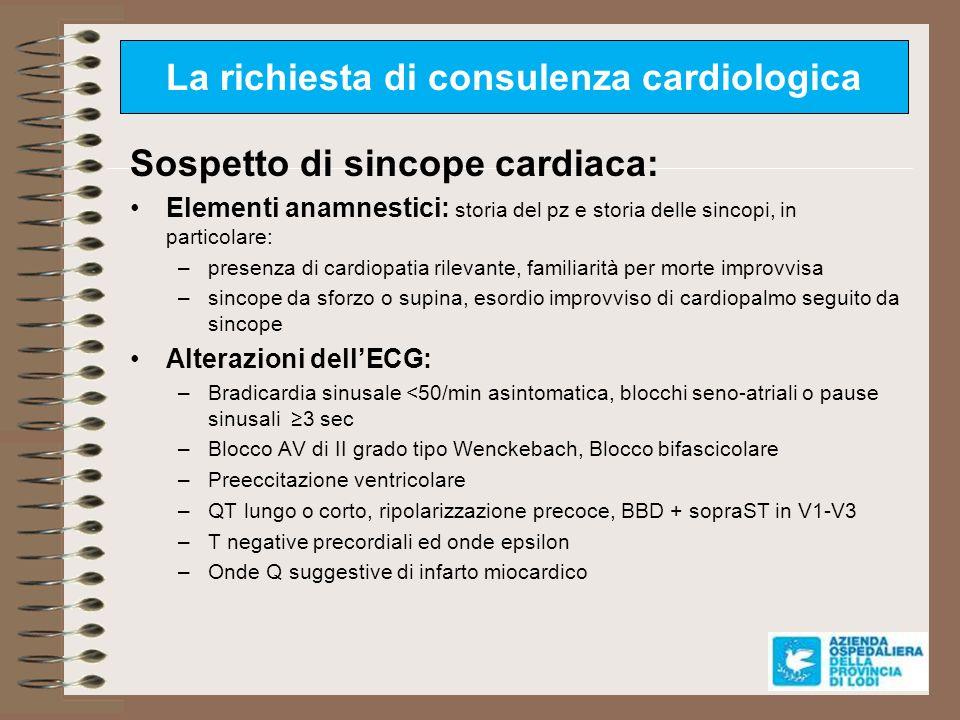 La richiesta di consulenza cardiologica Sospetto di sincope cardiaca: Elementi anamnestici: storia del pz e storia delle sincopi, in particolare: –pre