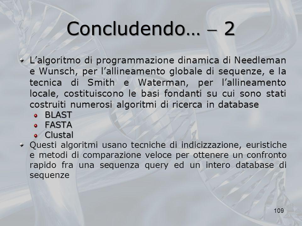 Concludendo… 2 109 Lalgoritmo di programmazione dinamica di Needleman e Wunsch, per lallineamento globale di sequenze, e la tecnica di Smith e Waterma