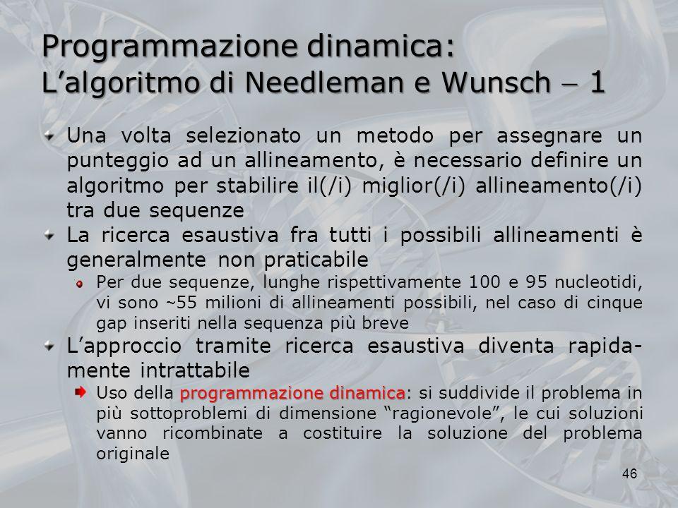 Programmazione dinamica: Lalgoritmo di Needleman e Wunsch 1 Una volta selezionato un metodo per assegnare un punteggio ad un allineamento, è necessari