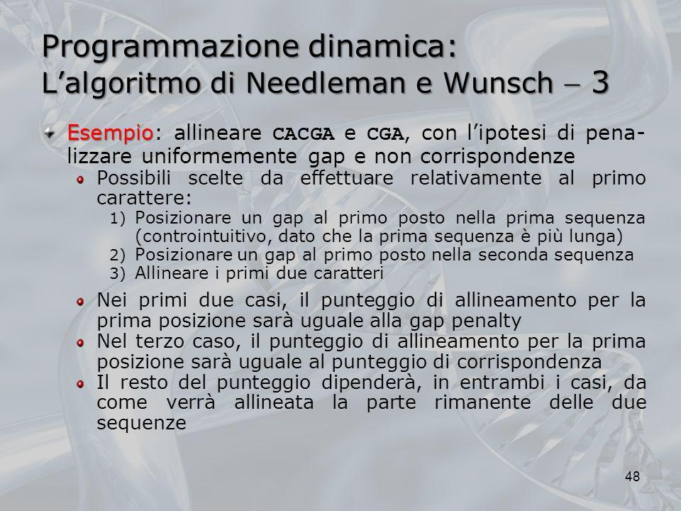 Programmazione dinamica: Lalgoritmo di Needleman e Wunsch 3 Esempio Esempio: allineare CACGA e CGA, con lipotesi di pena- lizzare uniformemente gap e