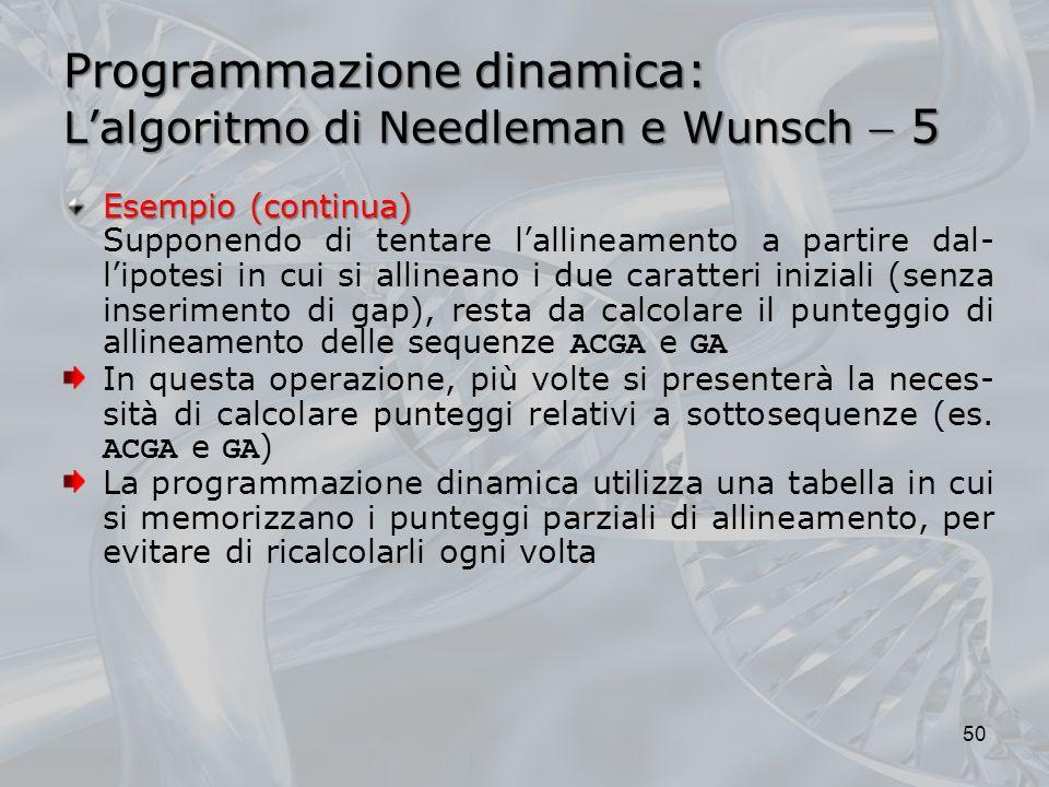 Programmazione dinamica: Lalgoritmo di Needleman e Wunsch 5 Esempio (continua) Supponendo di tentare lallineamento a partire dal- lipotesi in cui si a