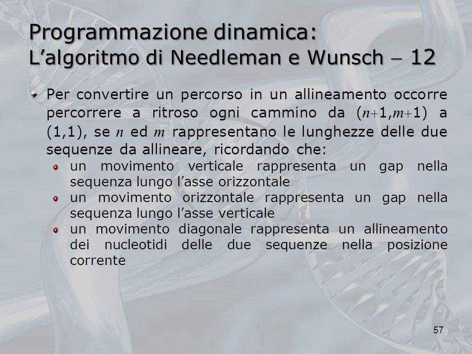 Programmazione dinamica: Lalgoritmo di Needleman e Wunsch 12 57 Per convertire un percorso in un allineamento occorre percorrere a ritroso ogni cammin