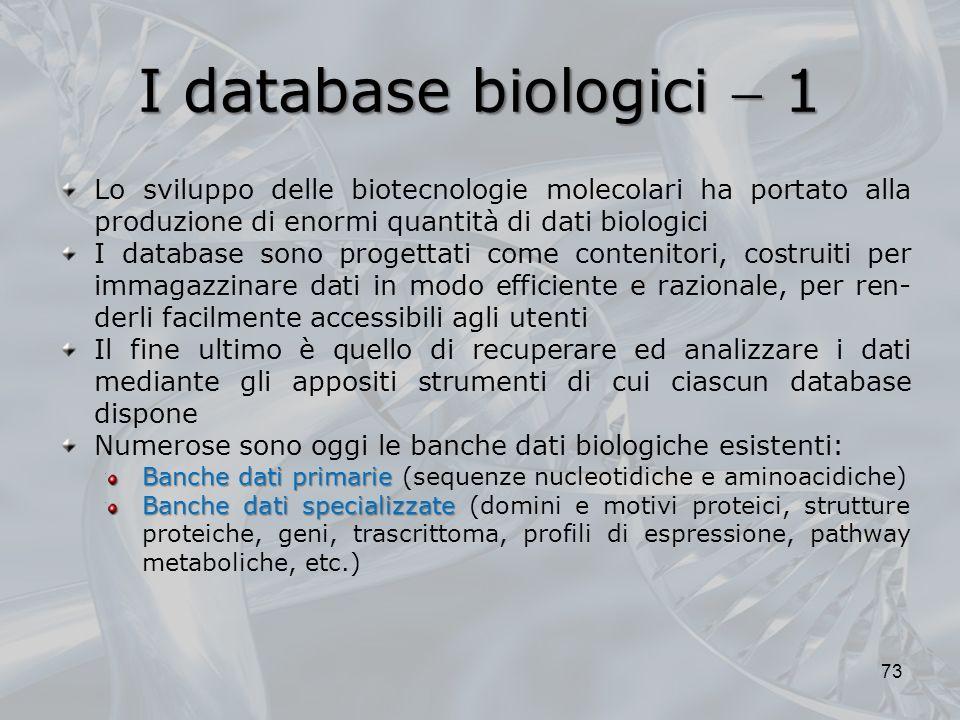 I database biologici 1 73 Lo sviluppo delle biotecnologie molecolari ha portato alla produzione di enormi quantità di dati biologici I database sono p