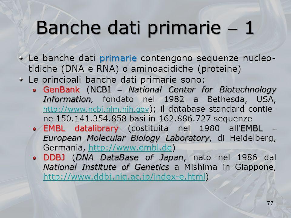 Banche dati primarie 1 77 primarie Le banche dati primarie contengono sequenze nucleo- tidiche (DNA e RNA) o aminoacidiche (proteine) Le principali ba