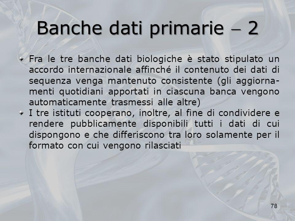 Banche dati primarie 2 78 Fra le tre banche dati biologiche è stato stipulato un accordo internazionale affinché il contenuto dei dati di sequenza ven