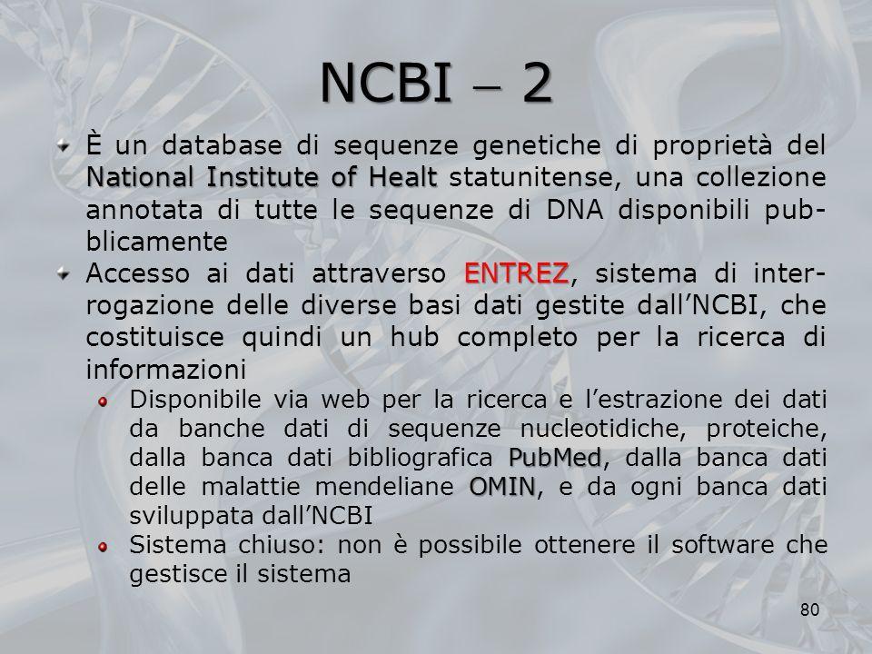 NCBI 2 80 National Institute of Healt È un database di sequenze genetiche di proprietà del National Institute of Healt statunitense, una collezione an